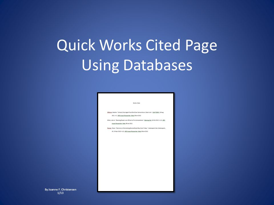 Quick Works Cited Page Using Databases By Joanne F. Christensen 1/13