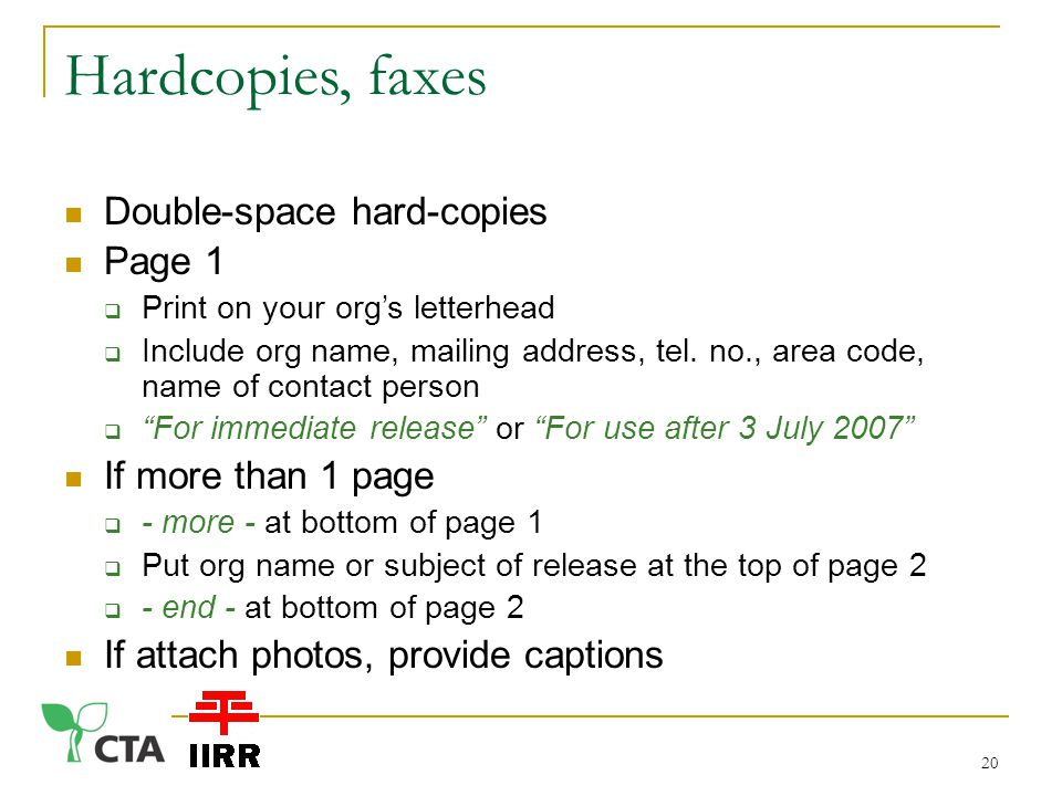 Hardcopies, faxes Double-space hard-copies Page 1  Print on your org's letterhead  Include org name, mailing address, tel.