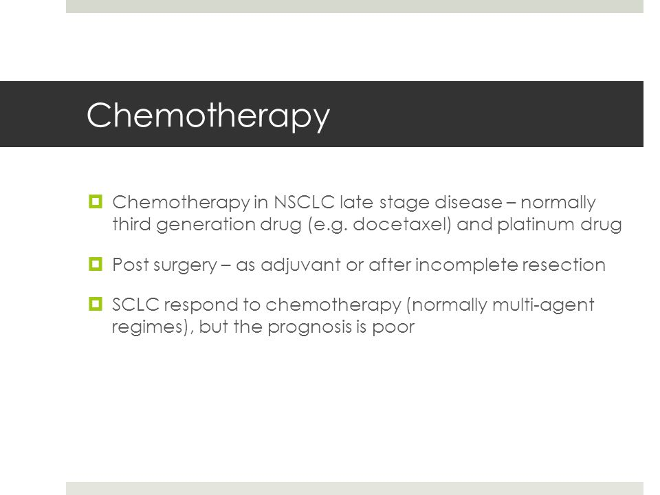 Chemotherapy  Chemotherapy in NSCLC late stage disease – normally third generation drug (e.g.
