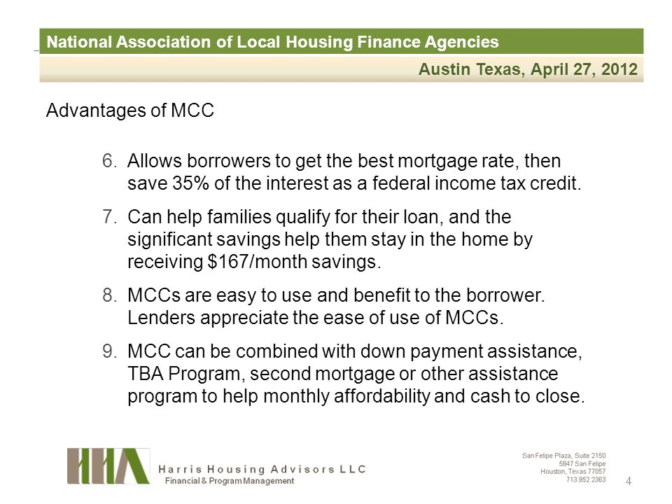 National Association of Local Housing Finance Agencies Austin Texas, April 27, 2012 Advantages of MCC 6.Allows borrowers to get the best mortgage rate, then save 35% of the interest as a federal income tax credit.