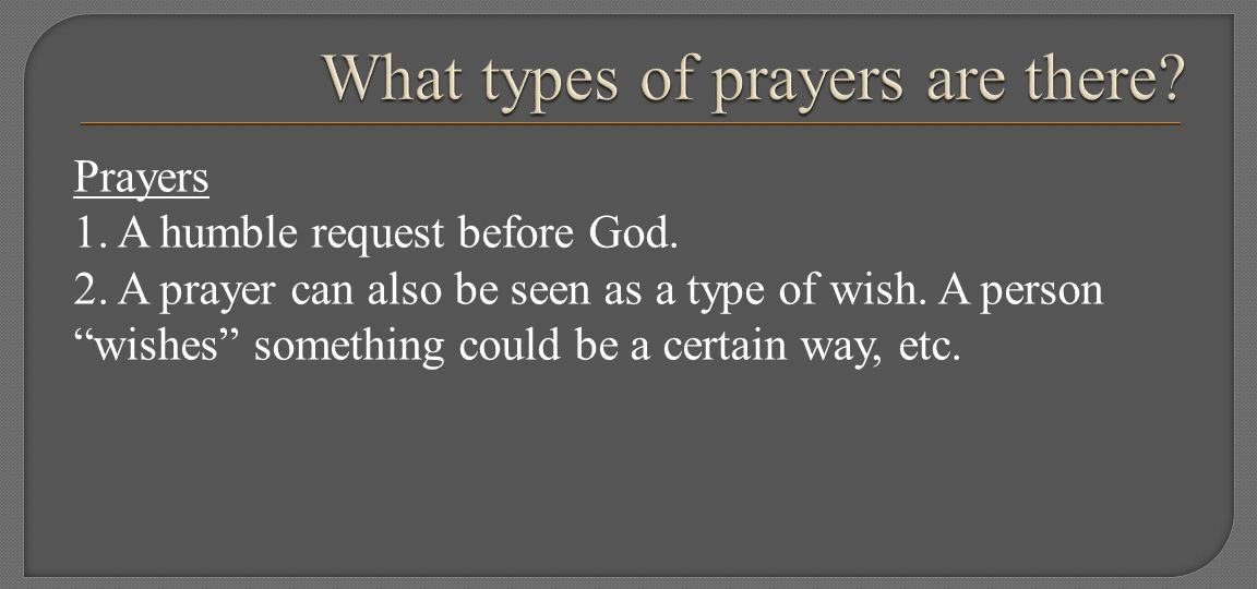 Prayers 1. A humble request before God. 2. A prayer can also be seen as a type of wish.
