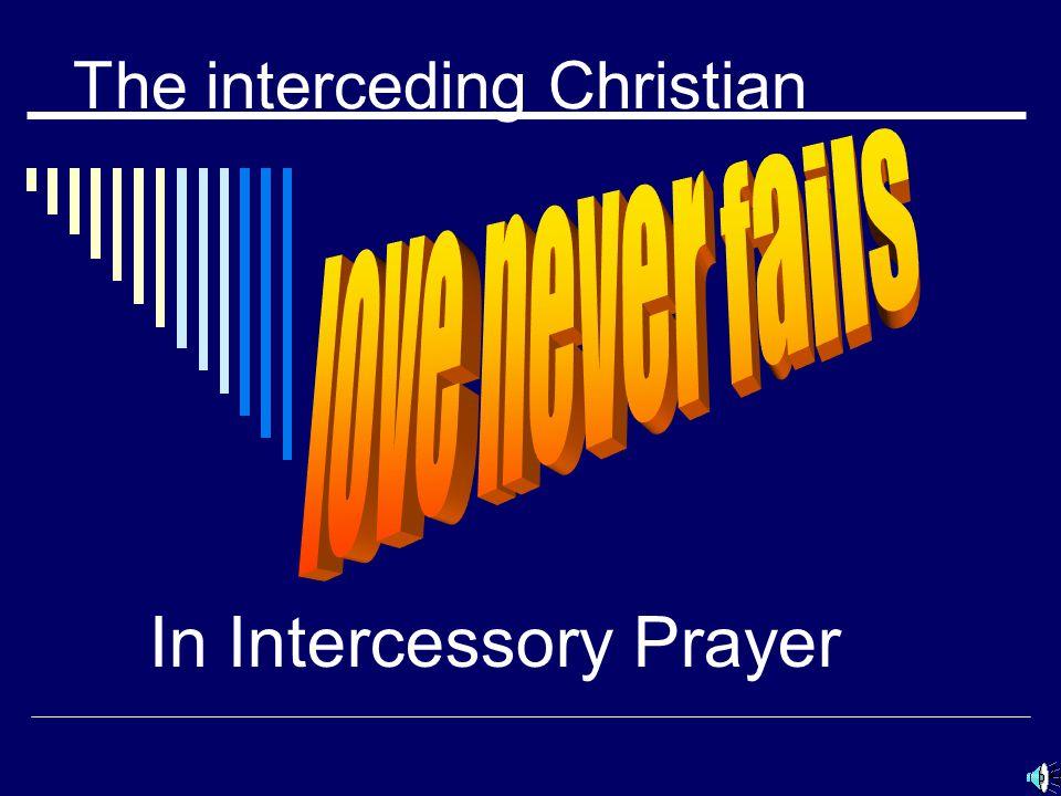 The interceding Christian In Intercessory Prayer  - ppt download