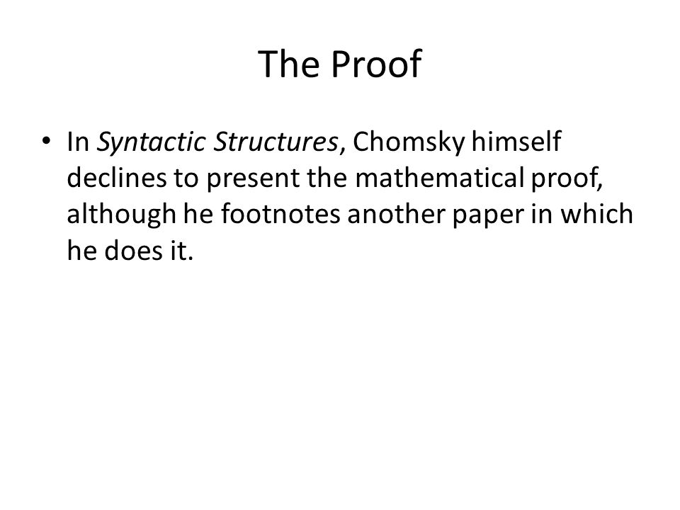 In Syntactic Structures, Chomsky himself declines to present the mathematical proof, although he footnotes another paper in which he does it.