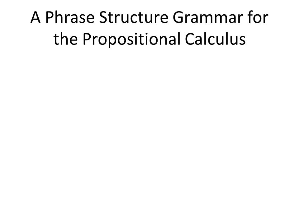 A Phrase Structure Grammar for the Propositional Calculus
