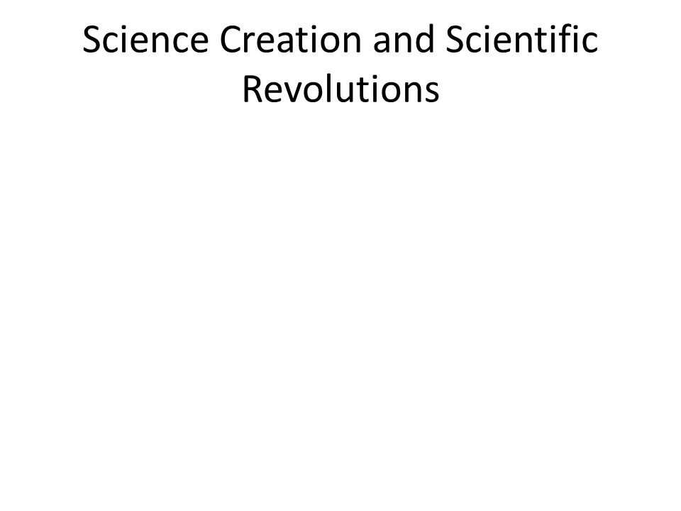 Science Creation and Scientific Revolutions