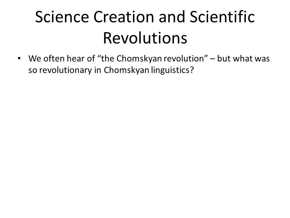 We often hear of the Chomskyan revolution – but what was so revolutionary in Chomskyan linguistics