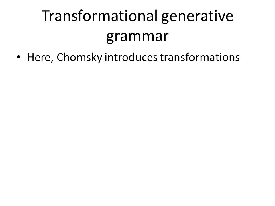 Here, Chomsky introduces transformations