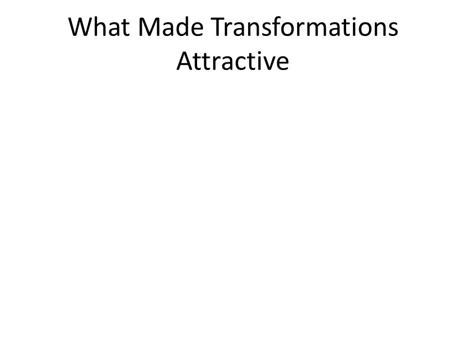 What Made Transformations Attractive