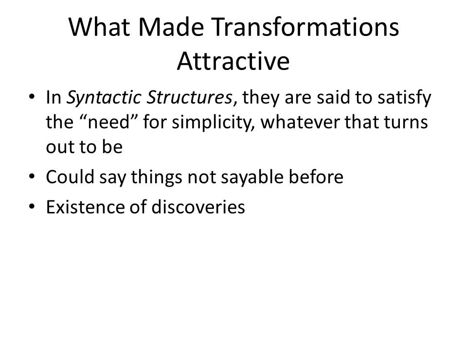 What Made Transformations Attractive In Syntactic Structures, they are said to satisfy the need for simplicity, whatever that turns out to be Could say things not sayable before Existence of discoveries