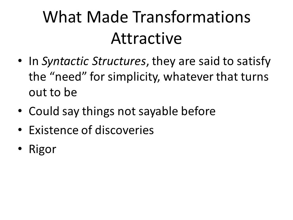 What Made Transformations Attractive In Syntactic Structures, they are said to satisfy the need for simplicity, whatever that turns out to be Could say things not sayable before Existence of discoveries Rigor