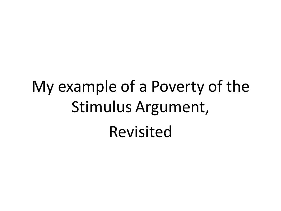 My example of a Poverty of the Stimulus Argument, Revisited