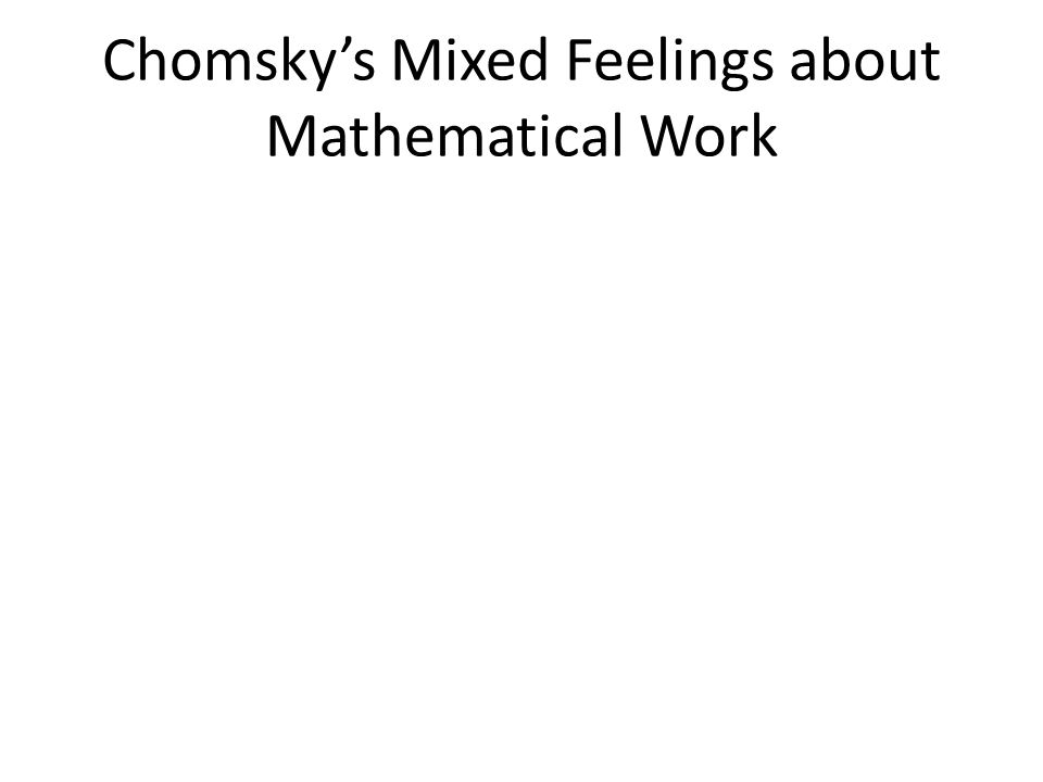 Chomsky's Mixed Feelings about Mathematical Work