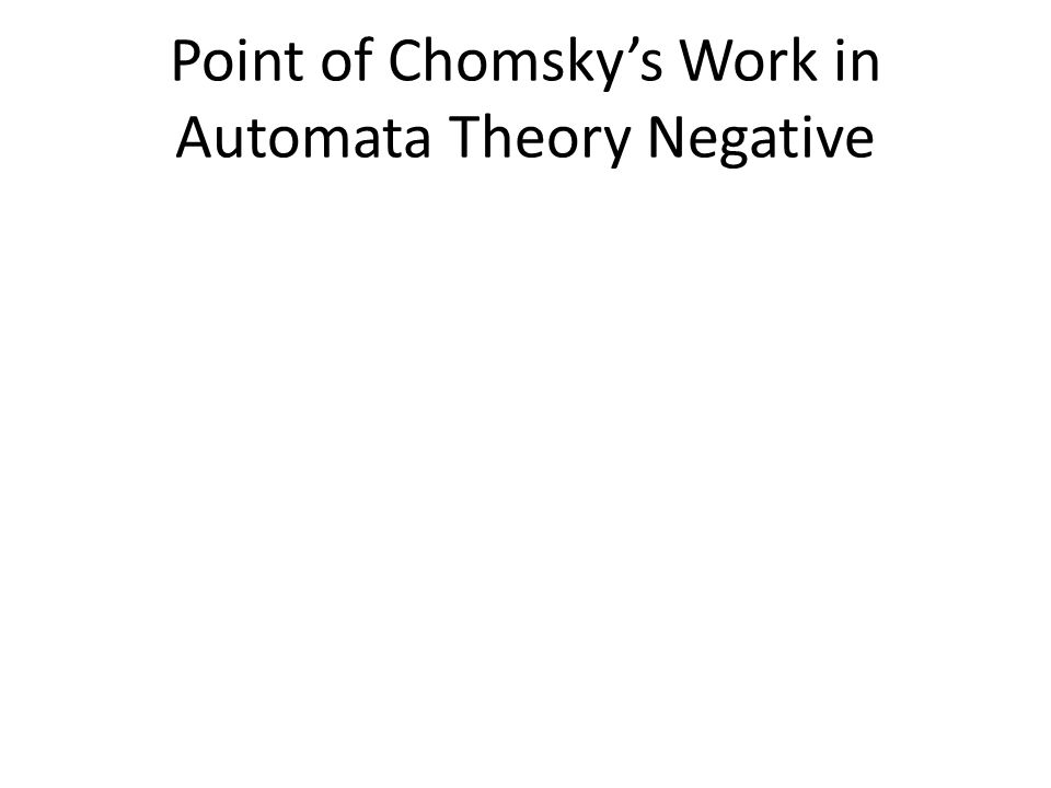 Point of Chomsky's Work in Automata Theory Negative