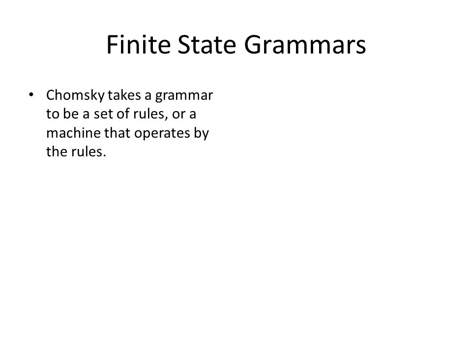 Chomsky takes a grammar to be a set of rules, or a machine that operates by the rules.