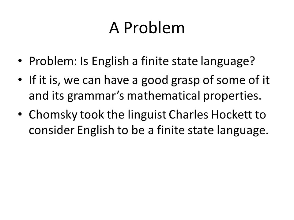 A Problem Problem: Is English a finite state language.