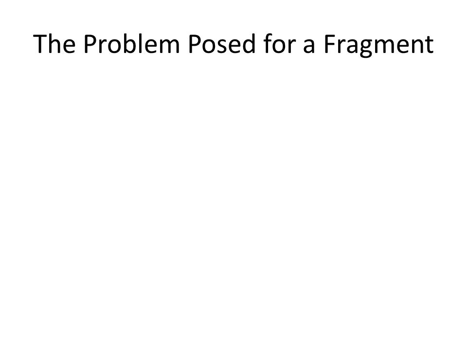 The Problem Posed for a Fragment