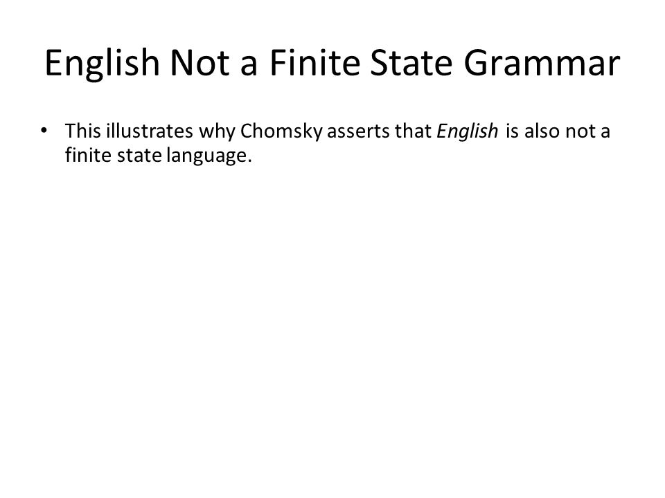 This illustrates why Chomsky asserts that English is also not a finite state language.