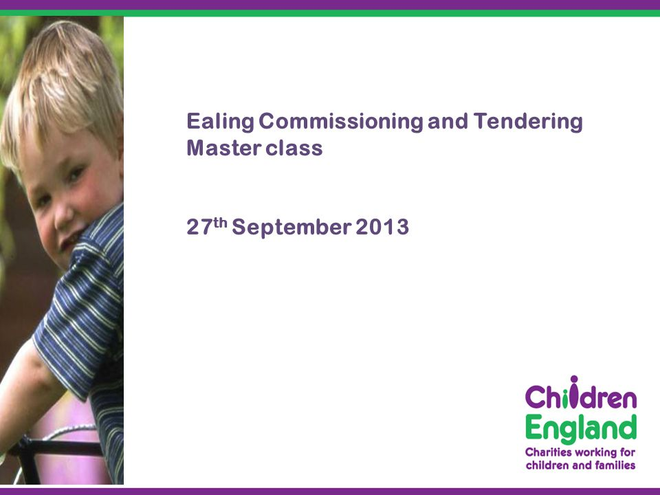 Ealing Commissioning and Tendering Master class 27 th September 2013