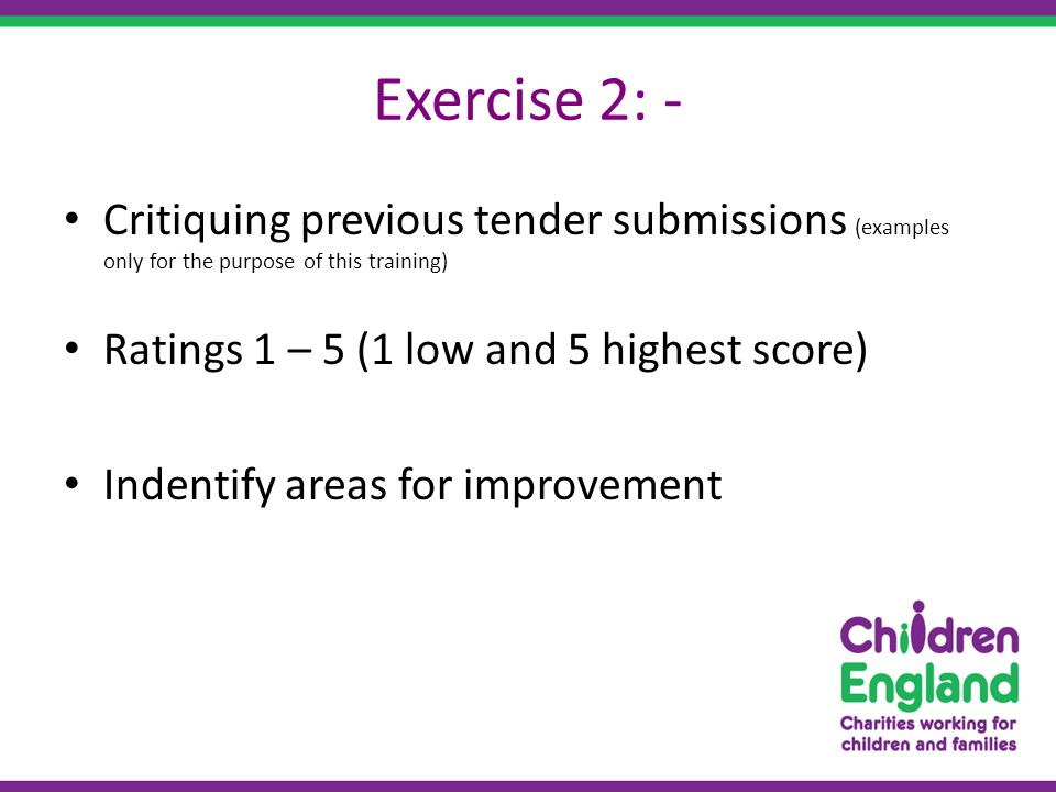 Exercise 2: - Critiquing previous tender submissions (examples only for the purpose of this training) Ratings 1 – 5 (1 low and 5 highest score) Indentify areas for improvement