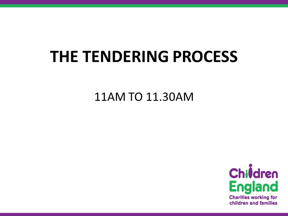 THE TENDERING PROCESS 11AM TO 11.30AM