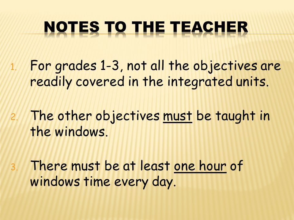 1. For grades 1-3, not all the objectives are readily covered in the integrated units.