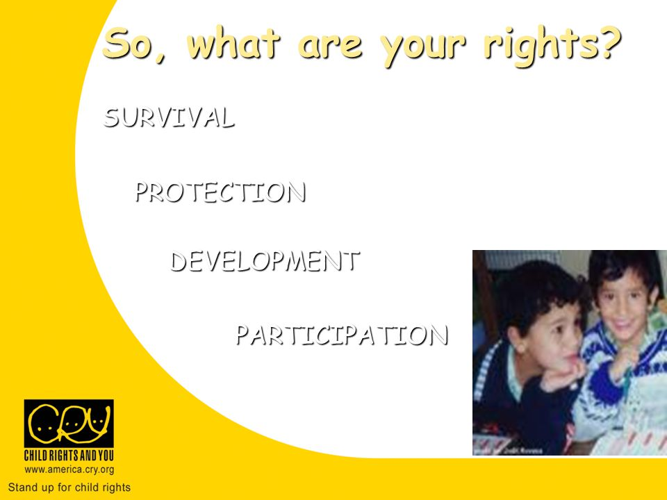So, what are your rights SURVIVAL PROTECTION PROTECTIONDEVELOPMENTPARTICIPATION