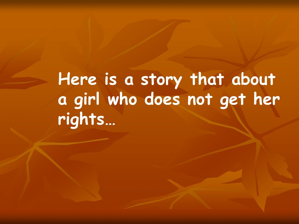 Here is a story that about a girl who does not get her rights…