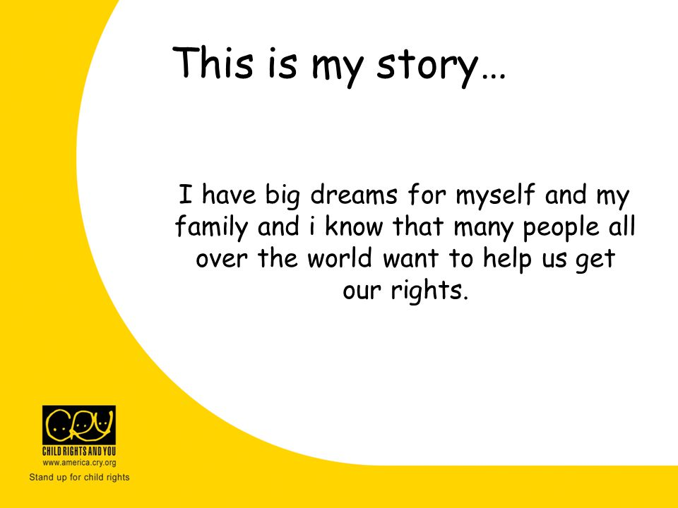This is my story… I have big dreams for myself and my family and i know that many people all over the world want to help us get our rights.