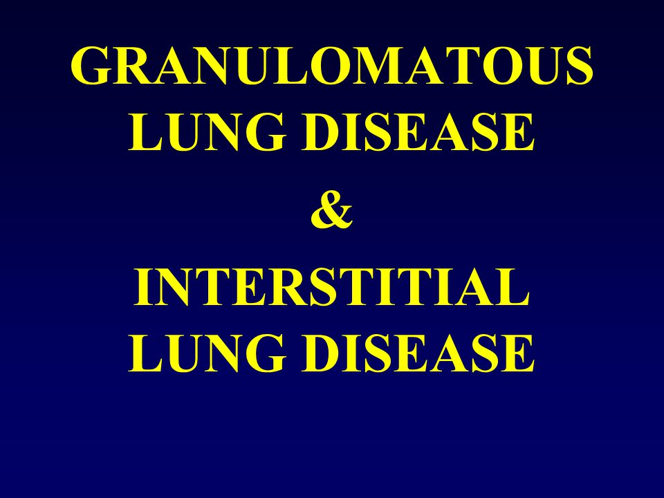 GRANULOMATOUS LUNG DISEASE & INTERSTITIAL LUNG DISEASE