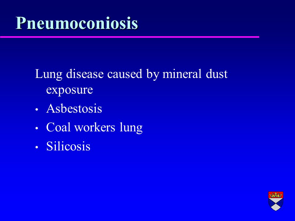 Pneumoconiosis Lung disease caused by mineral dust exposure Asbestosis Coal workers lung Silicosis