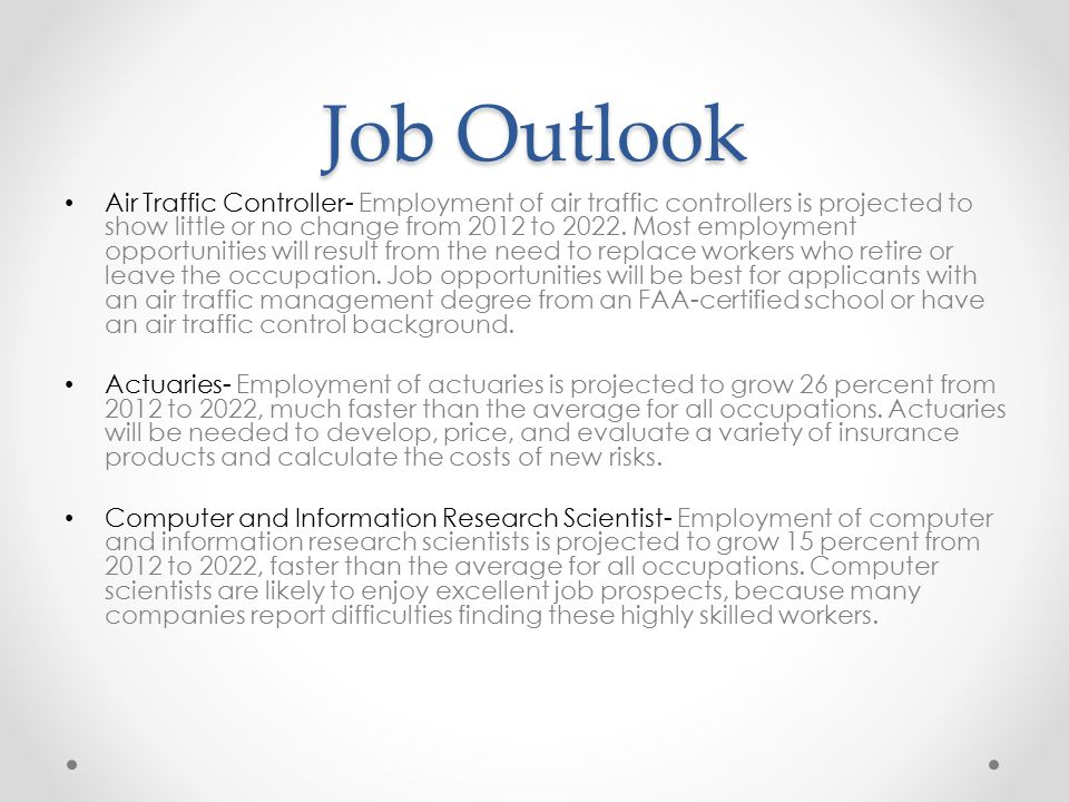 Job Outlook Air Traffic Controller- Employment of air traffic controllers is projected to show little or no change from 2012 to 2022.