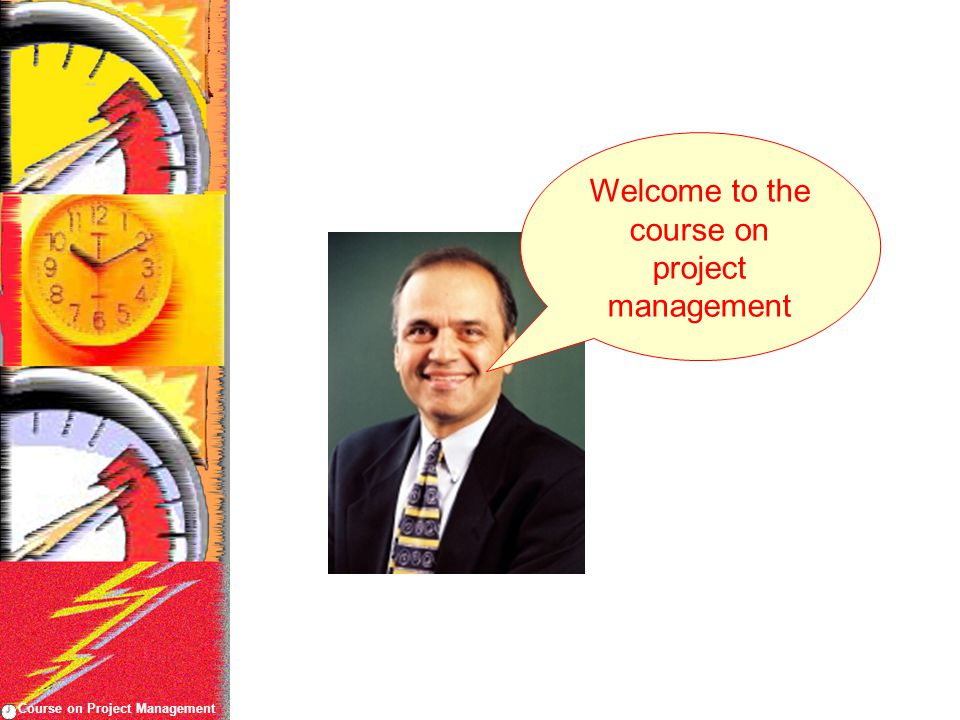 Course on Project Management Welcome to the course on project management