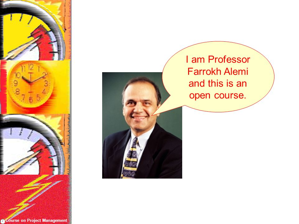 Course on Project Management I am Professor Farrokh Alemi and this is an open course.