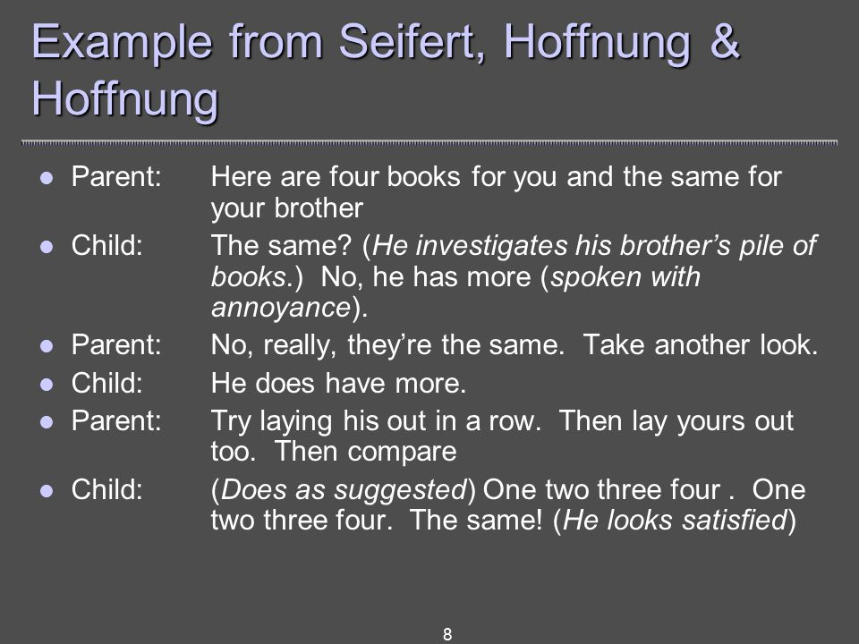 8 Example from Seifert, Hoffnung & Hoffnung Parent: Here are four books for you and the same for your brother Child: The same.
