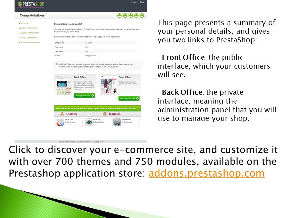 This page presents a summary of your personal details, and gives you two links to PrestaShop: -Front Office: the public interface, which your customers will see.