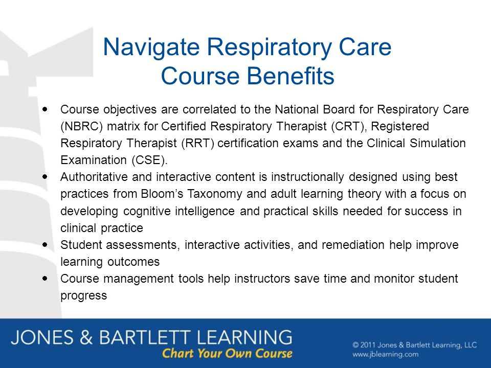 Navigate Respiratory Care Course Benefits  Course objectives are correlated to the National Board for Respiratory Care (NBRC) matrix for Certified Respiratory Therapist (CRT), Registered Respiratory Therapist (RRT) certification exams and the Clinical Simulation Examination (CSE).