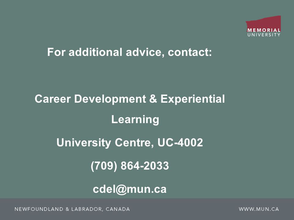 For additional advice, contact: Career Development & Experiential Learning University Centre, UC-4002 (709)