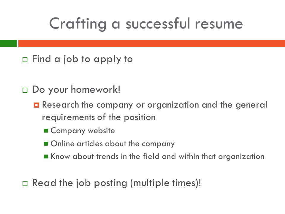 Crafting a successful resume  Find a job to apply to  Do your homework.
