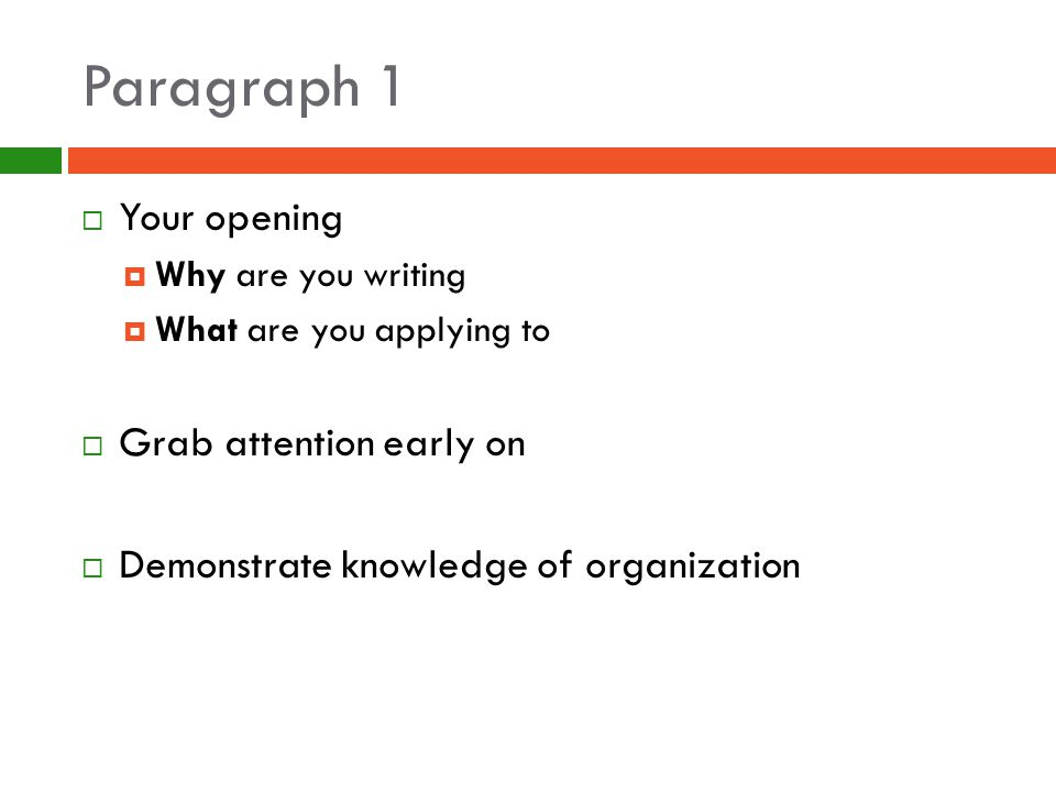 Paragraph 1  Your opening  Why are you writing  What are you applying to  Grab attention early on  Demonstrate knowledge of organization