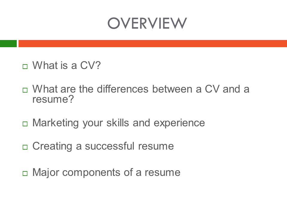 OVERVIEW  What is a CV.  What are the differences between a CV and a resume.