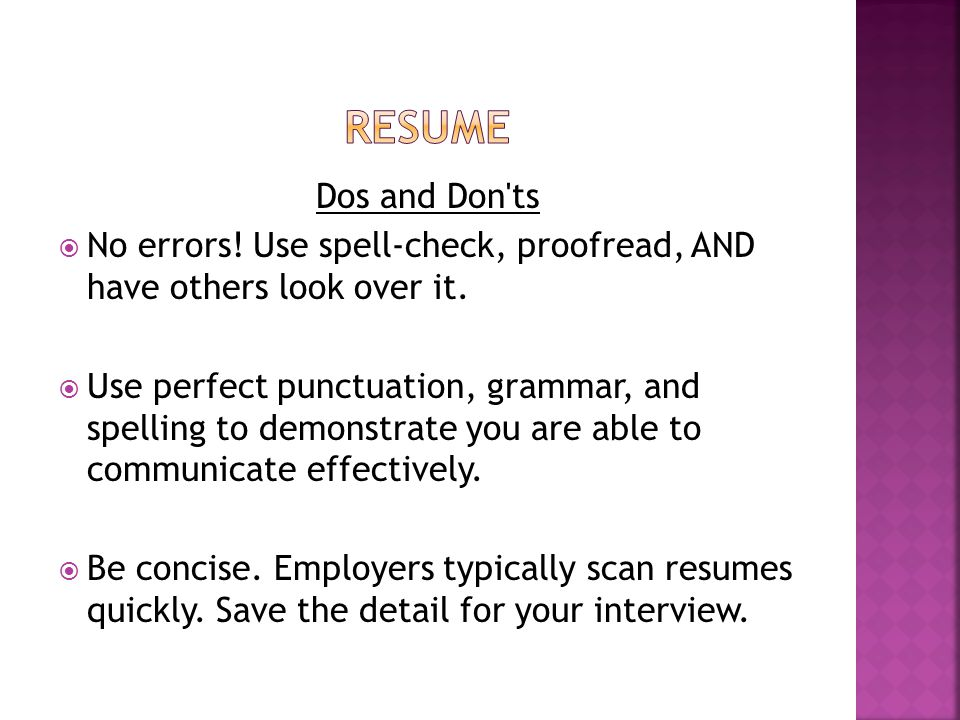 Dos and Don ts  No errors. Use spell-check, proofread, AND have others look over it.