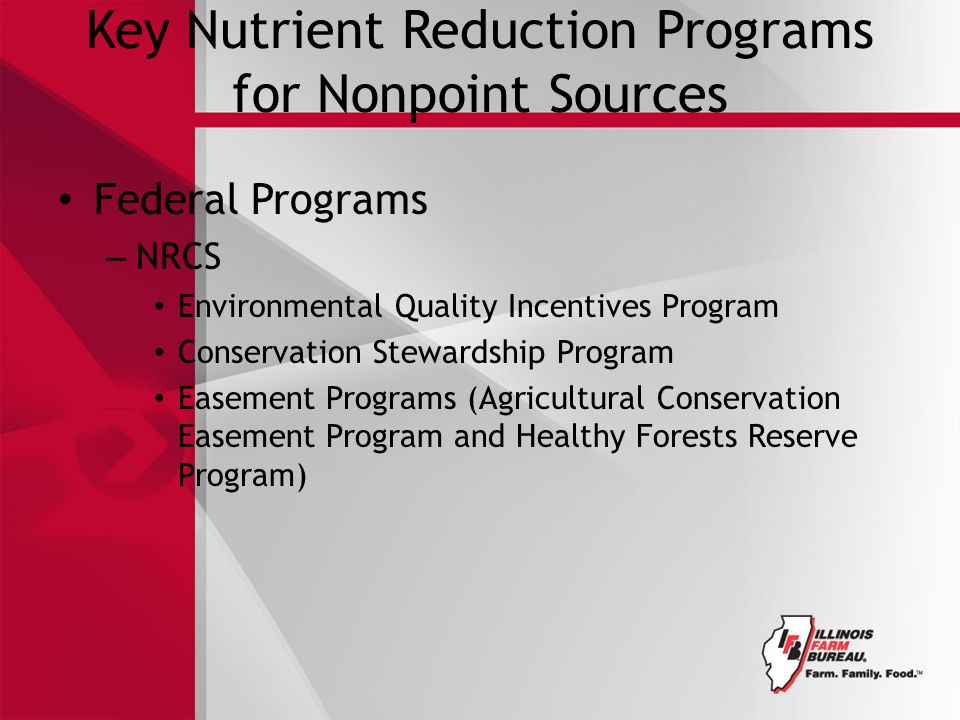 Key Nutrient Reduction Programs for Nonpoint Sources Federal Programs – NRCS Environmental Quality Incentives Program Conservation Stewardship Program Easement Programs (Agricultural Conservation Easement Program and Healthy Forests Reserve Program)