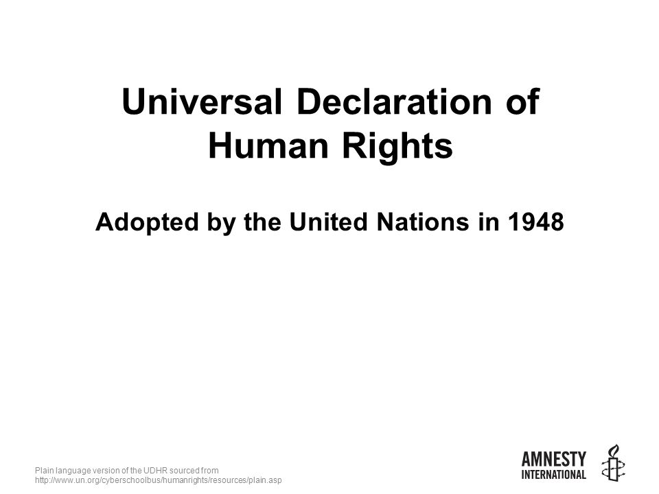 Plain language version of the UDHR sourced from   Universal Declaration of Human Rights Adopted by the United Nations in 1948