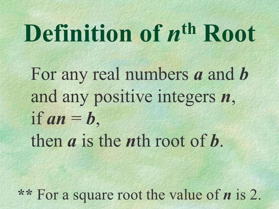 Definition of n th Root ** For a square root the value of n is 2.