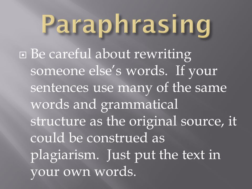  Be careful about rewriting someone else's words.