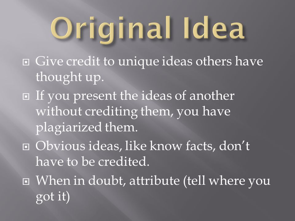  Give credit to unique ideas others have thought up.