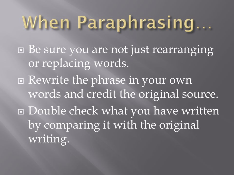  Be sure you are not just rearranging or replacing words.