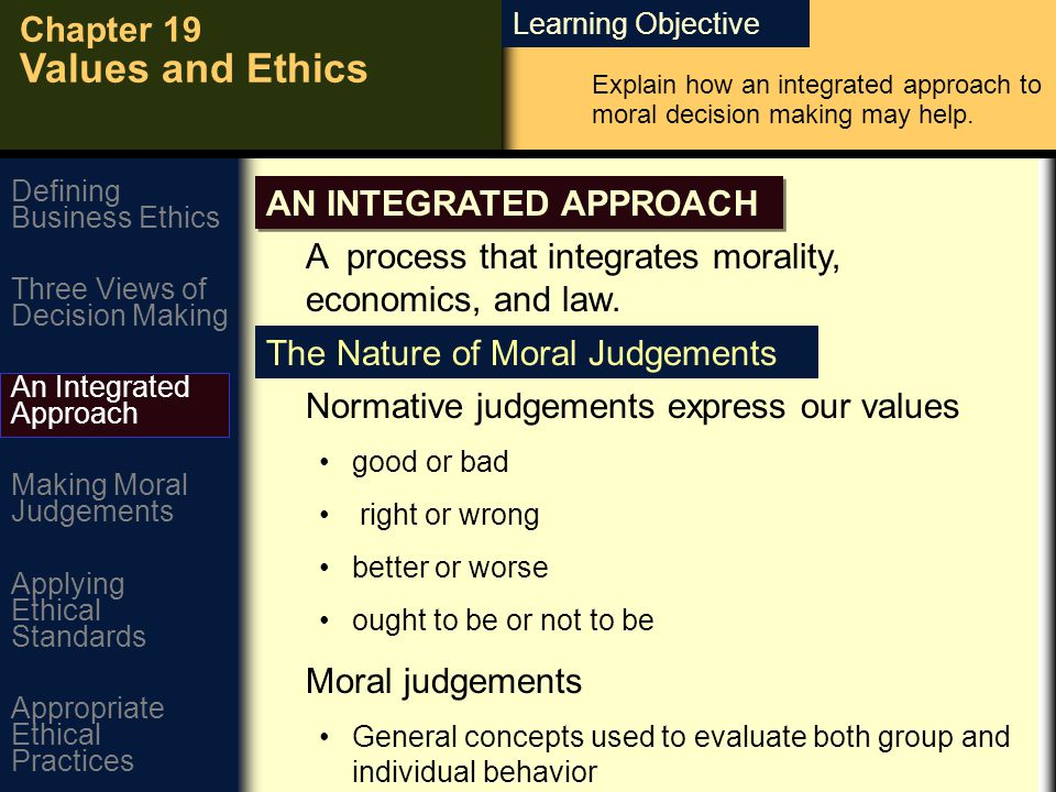 Learning Objective Chapter 19 Values and Ethics Explain how an integrated approach to moral decision making may help.