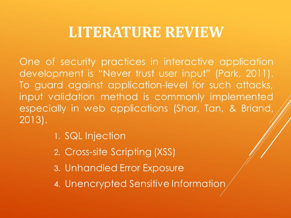 LITERATURE REVIEW One of security practices in interactive application development is Never trust user input (Park, 2011).