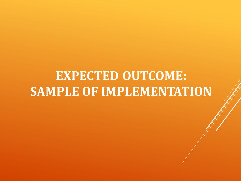 EXPECTED OUTCOME: SAMPLE OF IMPLEMENTATION